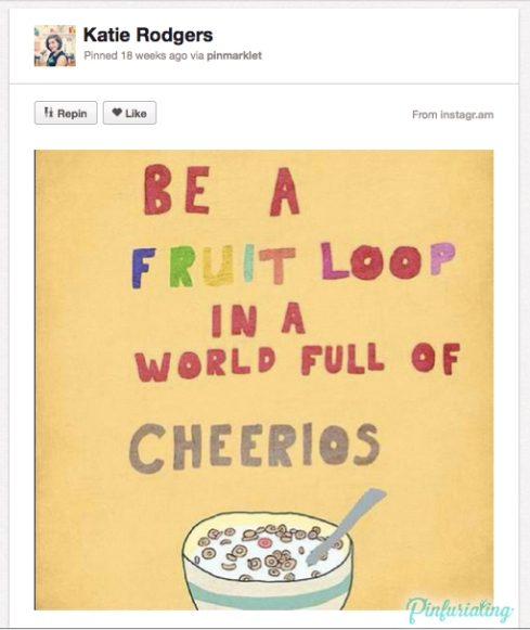 A picture of the inspirational quote, be a fruit loop in a world full of cheerios.