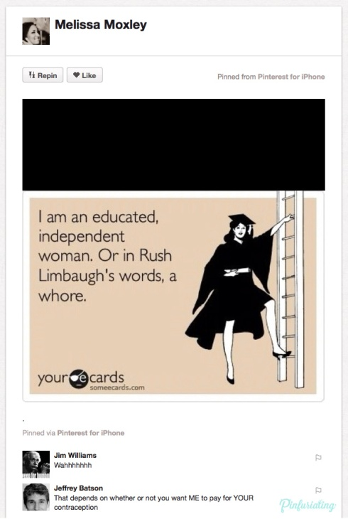 A screencap of a pin that says I'm an educated, independent woman, or as  Rush Limbaugh would say, a whore.